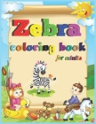 zebra coloring book for adults: A Stunning Collection of Zebra Coloring Patterns: Perfect for Mindfulness During Self Isolation & Social Distancing Cover Image
