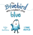 The Bluebird Who Couldn't Stay Blue Cover Image