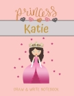 Princess Katie Draw & Write Notebook: With Picture Space and Dashed Mid-line for Small Girls Personalized with their Name Cover Image