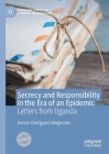 Secrecy and Responsibility in the Era of an Epidemic: Letters from Uganda (Palgrave Studies in Literary Anthropology) Cover Image