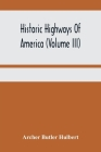 Historic Highways Of America (Volume Iii); Washington'S Road (Nemacolin'S Path) The First Chapter Of The Old French War Cover Image