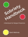 Sobriety Handbook: A Workbook for Relapse Prevention Cover Image