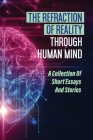 The Refraction Of Reality Through Human Mind: A Collection Of Short Essays And Stories: Benefits Of Spiritual Growth Cover Image