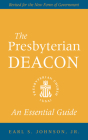 The Presbyterian Deacon: An Essential Guide, Revised for the New Form of Government Cover Image