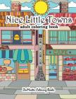 Nice Little Towns Coloring Book for Adults: Adult Coloring Book of Little Towns, Streets, Flowers, Cafe's and Shops, and Store Interiors Cover Image