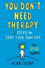 You Don't Need Therapy: 7 Steps to Sort Your Sh*t Out Cover Image