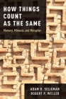 How Things Count as the Same: Memory, Mimesis, and Metaphor Cover Image