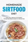 Homemade Sirtfood Diet: Fast, Easy, Delicious and Perfect Homemade Meals based on Sirtfood Diet Cover Image