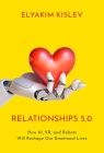 Relationships 5.0: How Ai, Vr, and Robots Will Reshape Our Emotional Lives Cover Image