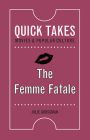 The Femme Fatale (Quick Takes: Movies and Popular Culture) Cover Image