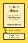 A Doll's House (Cactus Classics Large Print): Et Dukkehjem; A Play; 16 Point Font; Large Text; Large Type Cover Image