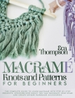 Macramé Knots and Patterns for Beginners: The Ultimate Guide to Learn Macramé with 30 Step-by-Step Projects. Find out how Easily You Can Decorate Your Cover Image
