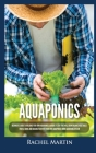 Aquaponics: Beginner's Guide To Building Your Own Aquaponics Garden System That Will Grow Organic Vegetables, Fruits, Herbs and Ra Cover Image