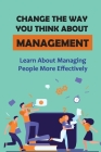 Change The Way You Think About Management: Learn About Managing People More Effectively: Approach To Management Cover Image
