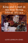 King and Court in Ancient Persia 559 to 331 Bce (Debates and Documents in Ancient History) Cover Image