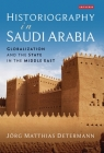 Historiography in Saudi Arabia: Globalization and the State in the Middle East Cover Image