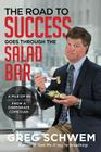 The Road To Success Goes Through the Salad Bar Cover Image