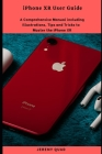 iPhone XR User Guide: A Comprehensive Manual including Illustrations, Tips and Tricks to Master the iPhone XR Cover Image