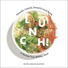 Lunch!: Flavorful, Colorful, Powerful Lunch Bowls to Reclaim Your Midday Meal Cover Image