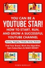 YOU can be a YouTube Star! How to Start, Run, and Grow a Successful YouTube Channel Gaming, Vlogging, Lifestyle, Beauty, Business: Find Your Brand, Wo Cover Image
