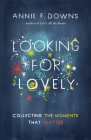 Looking for Lovely: Collecting the Moments that Matter Cover Image