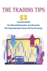 The Trading Tips: 52 Essential Stuff You Should Remember And Keep For The Unpredictable Future Of The Economy: Survival Book Cover Image