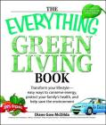 The Everything Green Living Book: Easy Ways to Conserve Energy, Protect Your Family's Health, and Help Save the Environment Cover Image