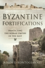 Byzantine Fortifications: Protecting the Roman Empire in the East Cover Image