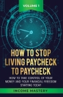 How to Stop Living Paycheck to Paycheck: How to take control of your money and your financial freedom starting today Volume 1 Cover Image