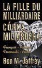 La Fille Du Milliardaire - Córka Miliardera - Wydanie Dwujezyczne - Po Polsku i Po Francusku: Édition Bilingue -