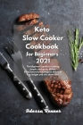 Keto Slow Cooker Cookbook for Beginners 2021: The beginner's guide to cooking simple, and quick, dishes. Enjoy convenient ketogenic dishes to lose wei Cover Image