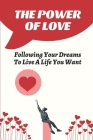 The Power Of Love: Following Your Dreams To Live A Life You Want: Empowering Feminist Cover Image