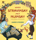 When Stravinsky Met Nijinsky: Two Artists, Their Ballet, and One Extraordinary Riot Cover Image