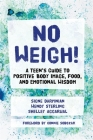 No Weigh!: A Teen's Guide to Positive Body Image, Food, and Emotional Wisdom Cover Image