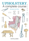 Upholstery: A Complete Course: 2nd Revised Edition Cover Image