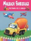 Malbuch Fahrzeuge Für Kinder AB 2-5 Jahren: Das große Ausmalbuch der Baustellen Fahrzeuge - Entdecke Traktor, Bagger, Autos und das Feuerwehr Löschaut Cover Image