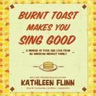 Burnt Toast Makes You Sing Good: A Memoir of Food and Love from an American Midwest Family Cover Image
