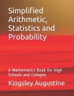 Simplified Arithmetic, Statistics and Probability: A Mathematics Book for High Schools and Colleges Cover Image