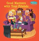 Good Manners with Your Friends (Good Manners in Relationships) Cover Image