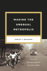 Making the Unequal Metropolis: School Desegregation and Its Limits (Historical Studies of Urban America) Cover Image
