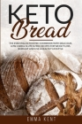 Keto Bread: The Essential Ketogenic Cookbook with Delicious, Low-Carb & Gluten-Free Recipes for Weight Loss, Burn Fat and Live a H Cover Image