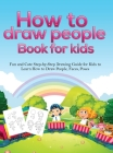 How To Draw People Book For Kids: A Fun and Cute Step-by-Step Drawing Guide for Kids to Learn How to Draw People, Faces, Poses Cover Image