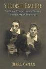 Yiddish Empire: The Vilna Troupe, Jewish Theater, and the Art of Itinerancy Cover Image
