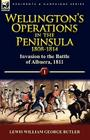 Wellington's Operations in the Peninsula 1808-1814: Volume 1-Invasion to the Battle of Albuera, 1811 Cover Image
