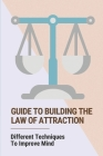 Guide To Building The Law Of Attraction: Different Techniques To Improve Mind: The Law Of Attraction Definition Cover Image
