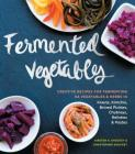 Fermented Vegetables: Creative Recipes for Fermenting 64 Vegetables & Herbs in Krauts, Kimchis, Brined Pickles, Chutneys, Relishes & Pastes Cover Image
