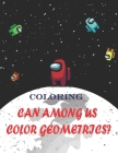 Can Among Us Color Geometrics?: among us game themed coloring pages for hours of fun and relaxation - Makes a perfect Christmas or New Year Cover Image