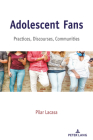 Adolescent Fans: Practices, Discourses, Communities (Mediated Youth #32) Cover Image