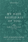 We Have Raised All of You: Motherhood in the South, 1750-1835 Cover Image