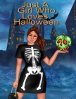 Just A Girl Who Loves Halloween: Autumn Composition Book For Spooky & Creepy Haunted House Stories - Bestie Fall Journal Gift To Write In Holiday Pump Cover Image